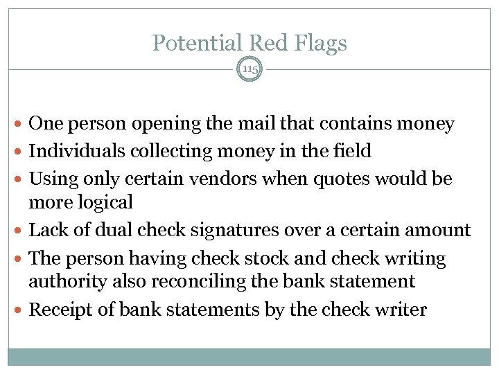 Potential Red Flags 115 One person opening the mail that contains money Individuals collecting
