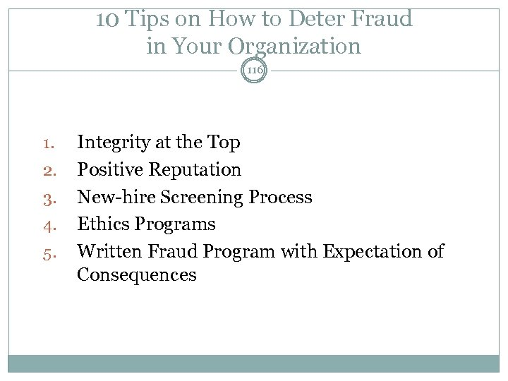 10 Tips on How to Deter Fraud in Your Organization 116 1. 2. 3.