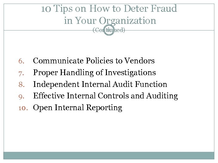 10 Tips on How to Deter Fraud in Your Organization 117 (Continued) Communicate Policies
