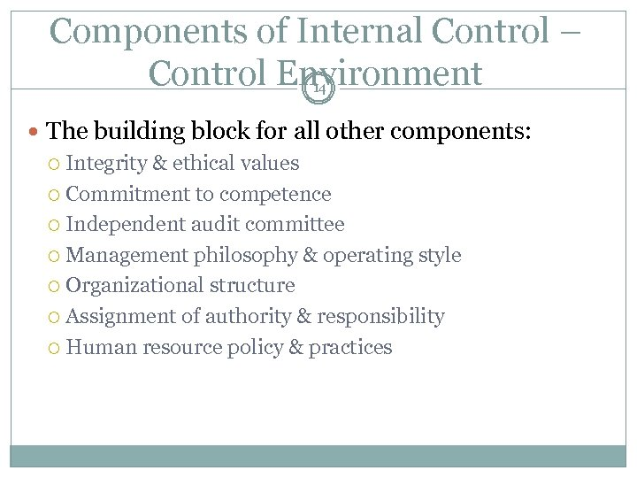 Components of Internal Control – Control Environment 14 The building block for all other