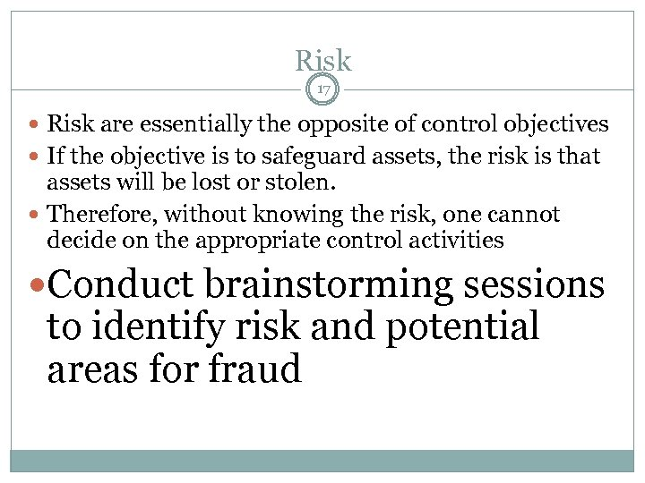Risk 17 Risk are essentially the opposite of control objectives If the objective is