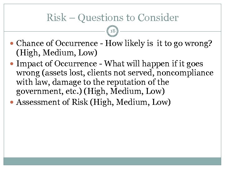 Risk – Questions to Consider 18 Chance of Occurrence - How likely is it
