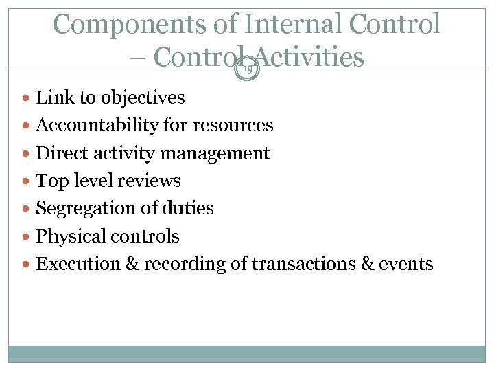 Components of Internal Control – Control Activities 19 Link to objectives Accountability for resources