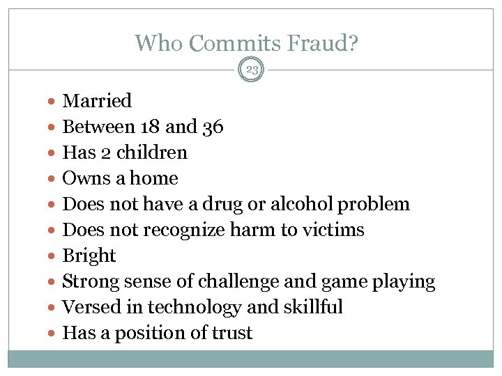 Who Commits Fraud? 23 Married Between 18 and 36 Has 2 children Owns a