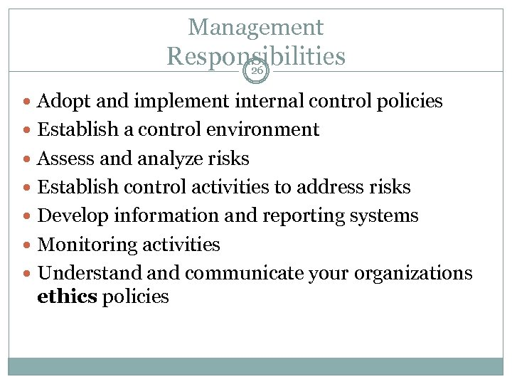 Management Responsibilities 26 Adopt and implement internal control policies Establish a control environment Assess