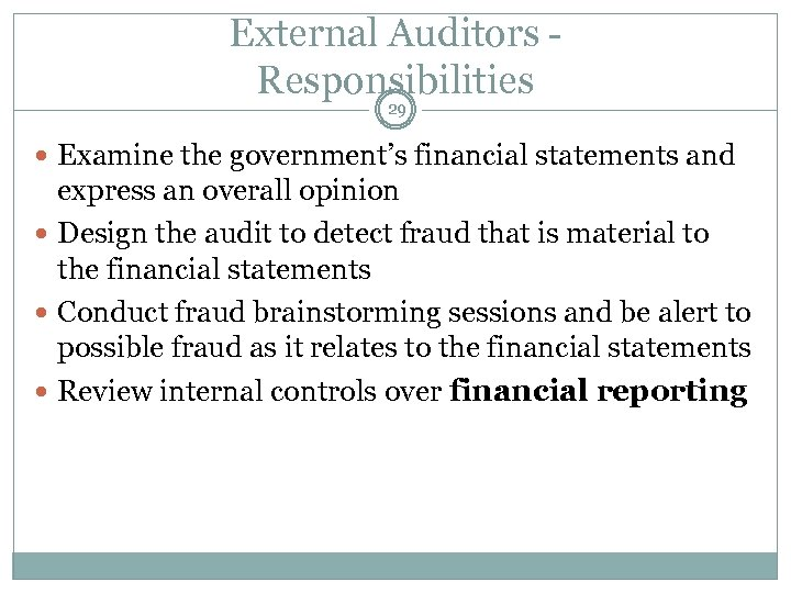 External Auditors Responsibilities 29 Examine the government's financial statements and express an overall opinion