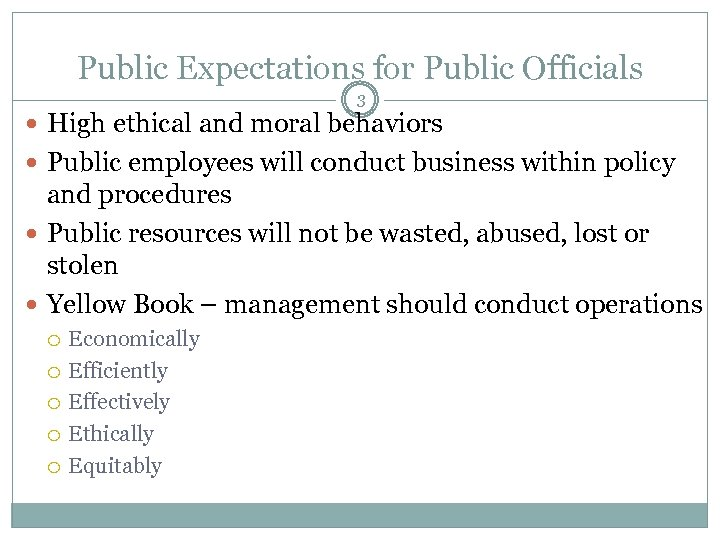 Public Expectations for Public Officials 3 High ethical and moral behaviors Public employees will