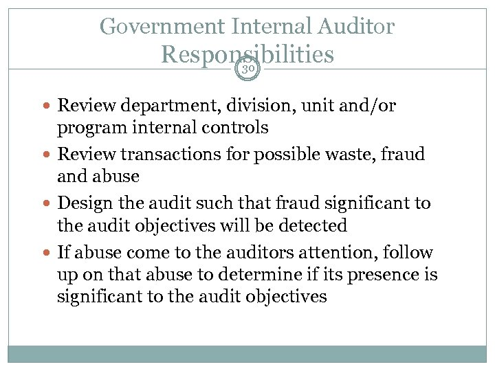 Government Internal Auditor Responsibilities 30 Review department, division, unit and/or program internal controls Review