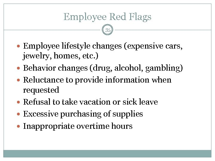 Employee Red Flags 35 Employee lifestyle changes (expensive cars, jewelry, homes, etc. ) Behavior