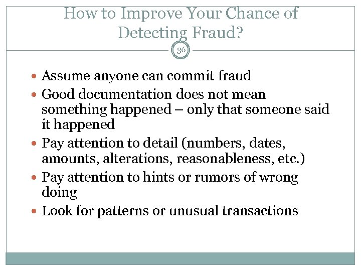 How to Improve Your Chance of Detecting Fraud? 36 Assume anyone can commit fraud