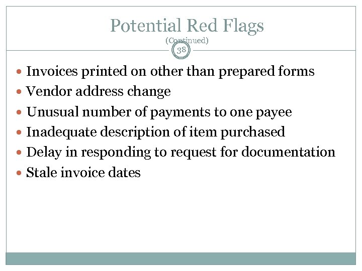 Potential Red Flags (Continued) 38 Invoices printed on other than prepared forms Vendor address