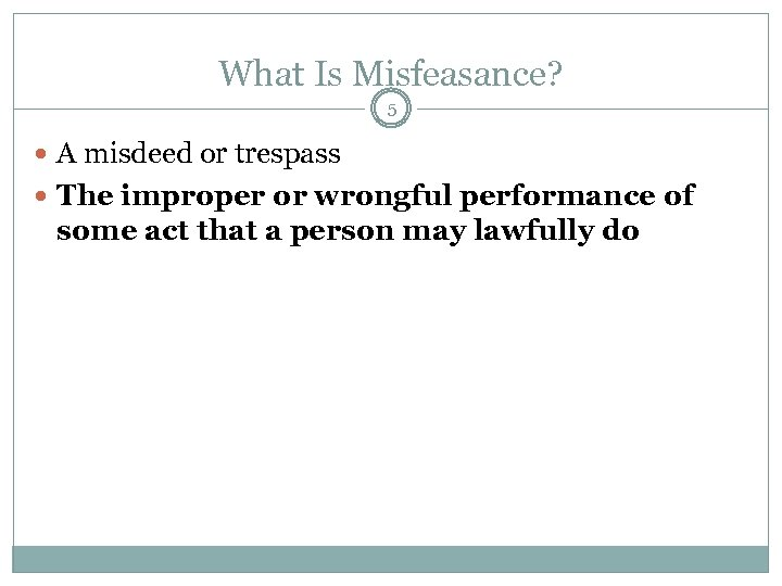 What Is Misfeasance? 5 A misdeed or trespass The improper or wrongful performance of