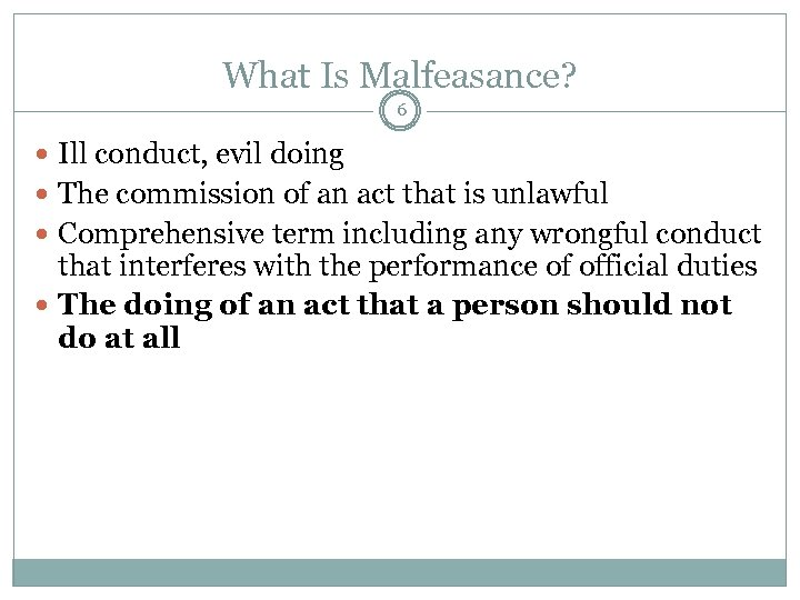 What Is Malfeasance? 6 Ill conduct, evil doing The commission of an act that