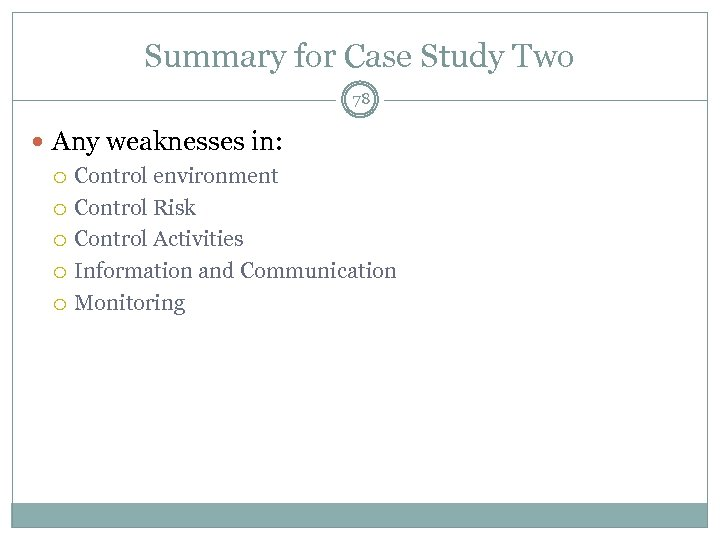 Summary for Case Study Two 78 Any weaknesses in: Control environment Control Risk Control