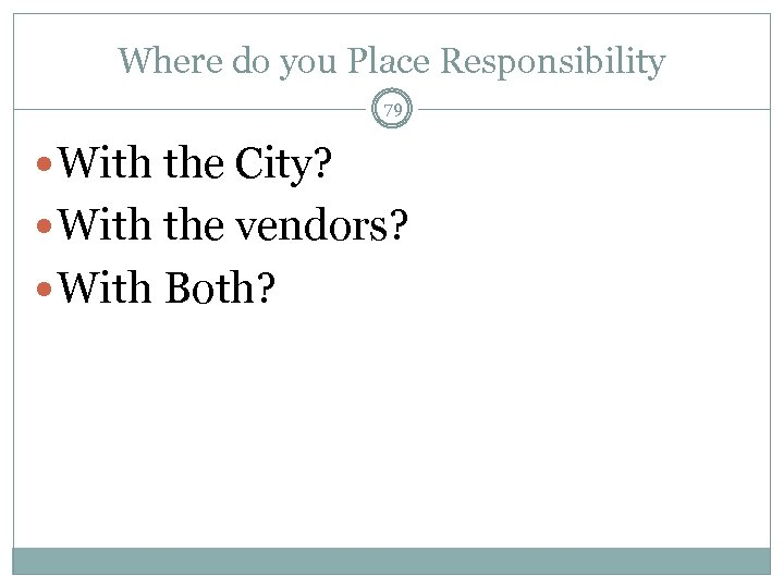 Where do you Place Responsibility 79 With the City? With the vendors? With Both?