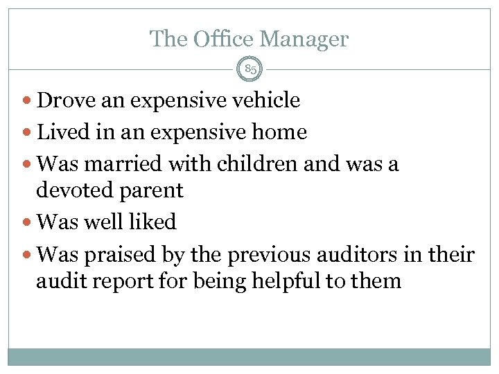 The Office Manager 85 Drove an expensive vehicle Lived in an expensive home Was