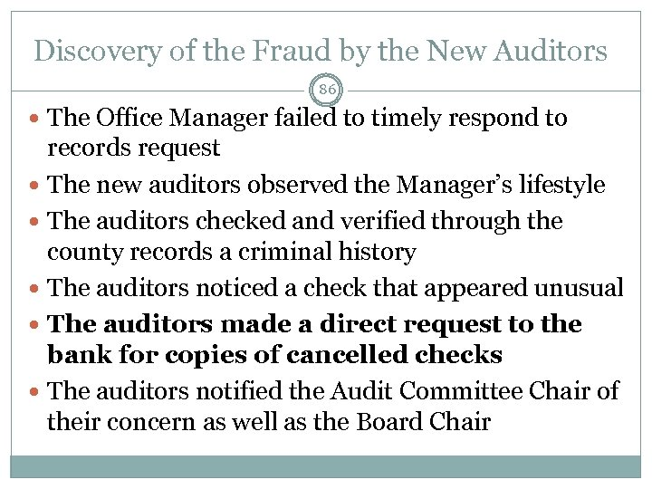 Discovery of the Fraud by the New Auditors 86 The Office Manager failed to