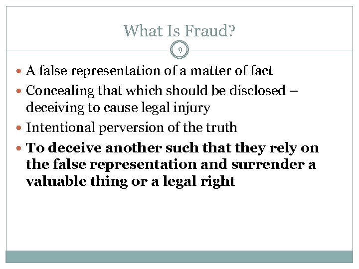 What Is Fraud? 9 A false representation of a matter of fact Concealing that