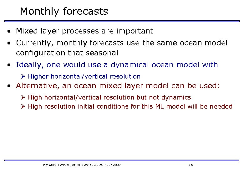 Monthly forecasts • Mixed layer processes are important • Currently, monthly forecasts use the