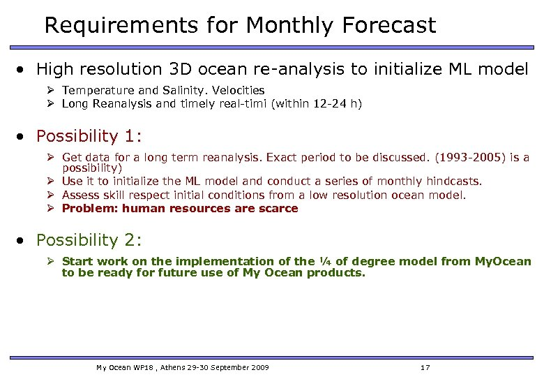 Requirements for Monthly Forecast • High resolution 3 D ocean re-analysis to initialize ML