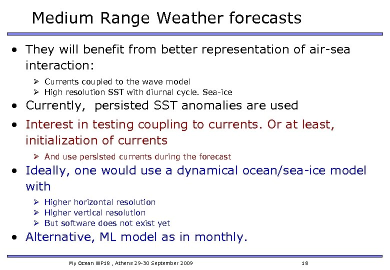 Medium Range Weather forecasts • They will benefit from better representation of air-sea interaction: