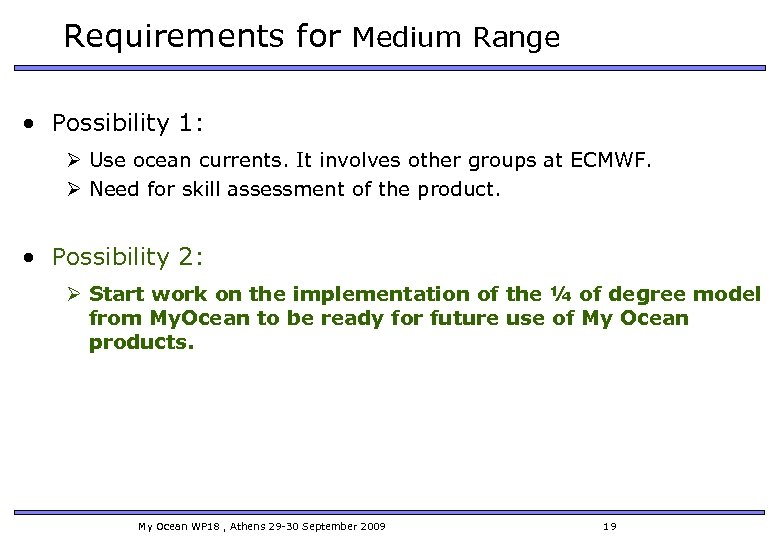 Requirements for Medium Range • Possibility 1: Ø Use ocean currents. It involves other