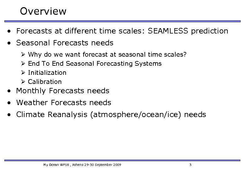Overview • Forecasts at different time scales: SEAMLESS prediction • Seasonal Forecasts needs Ø