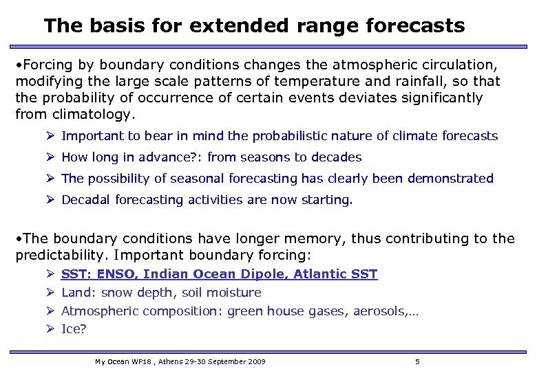 The basis for extended range forecasts • Forcing by boundary conditions changes the atmospheric