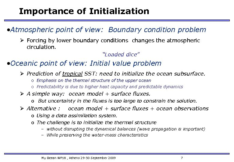 Importance of Initialization • Atmospheric point of view: Boundary condition problem Ø Forcing by