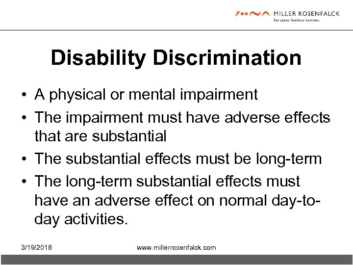 Disability Discrimination • A physical or mental impairment • The impairment must have adverse