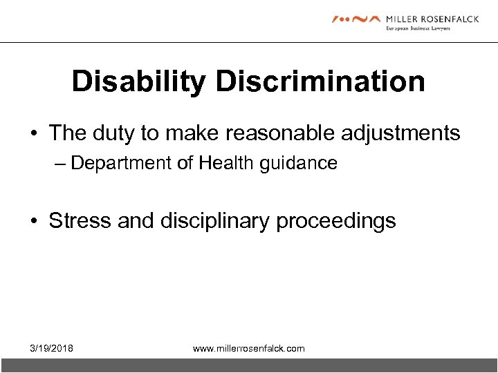 Disability Discrimination • The duty to make reasonable adjustments – Department of Health guidance