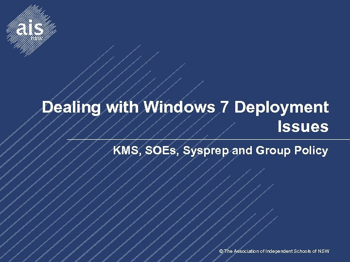 Dealing with Windows 7 Deployment Issues KMS, SOEs, Sysprep and Group Policy © The