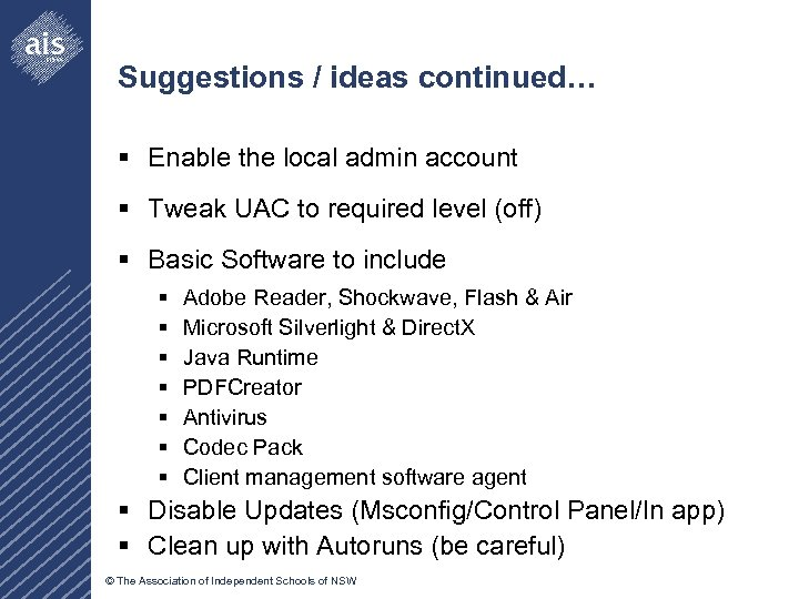 Suggestions / ideas continued… § Enable the local admin account § Tweak UAC to