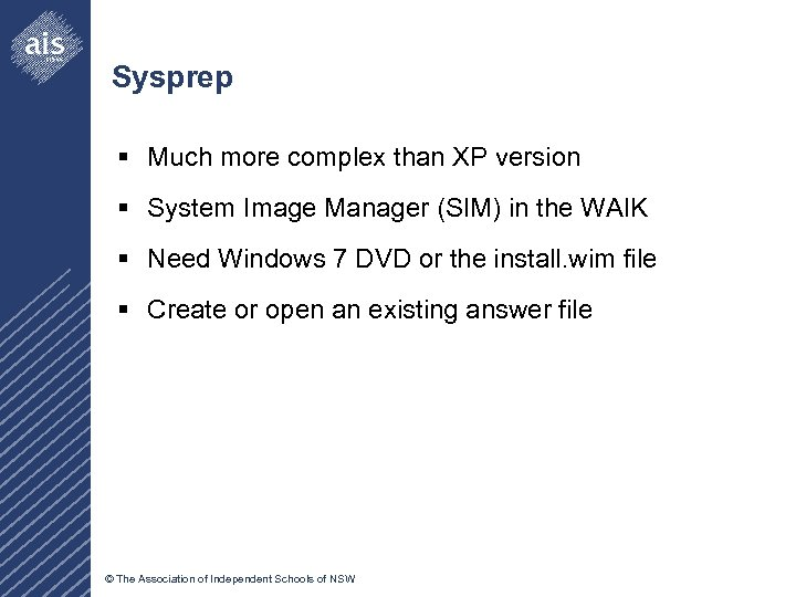 Sysprep § Much more complex than XP version § System Image Manager (SIM) in