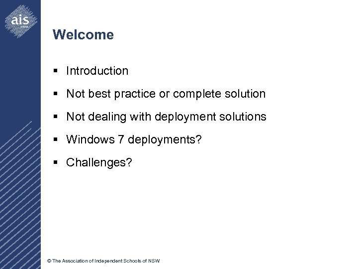 Welcome § Introduction § Not best practice or complete solution § Not dealing with