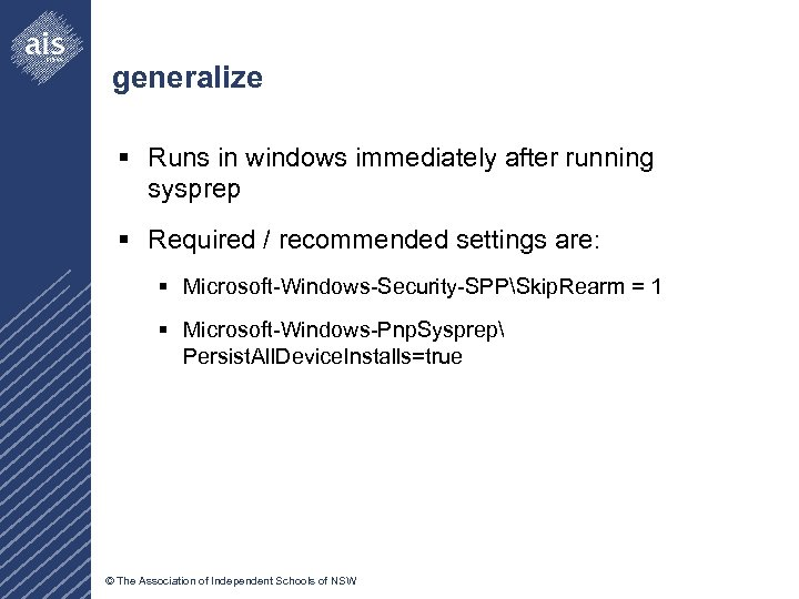 generalize § Runs in windows immediately after running sysprep § Required / recommended settings