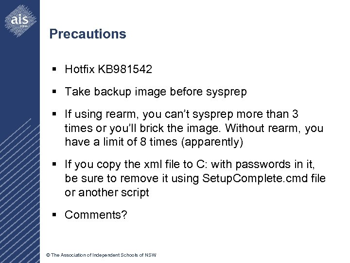 Precautions § Hotfix KB 981542 § Take backup image before sysprep § If using