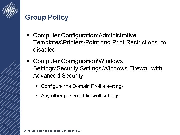 Group Policy § Computer ConfigurationAdministrative TemplatesPrintersPoint and Print Restrictions