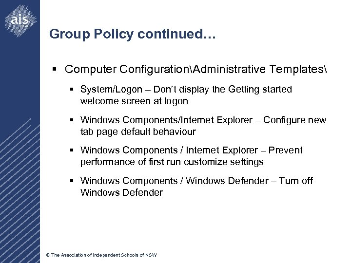 Group Policy continued… § Computer ConfigurationAdministrative Templates § System/Logon – Don't display the Getting