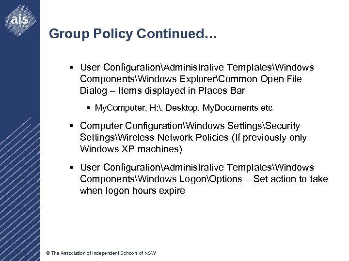 Group Policy Continued… § User ConfigurationAdministrative TemplatesWindows ComponentsWindows ExplorerCommon Open File Dialog – Items