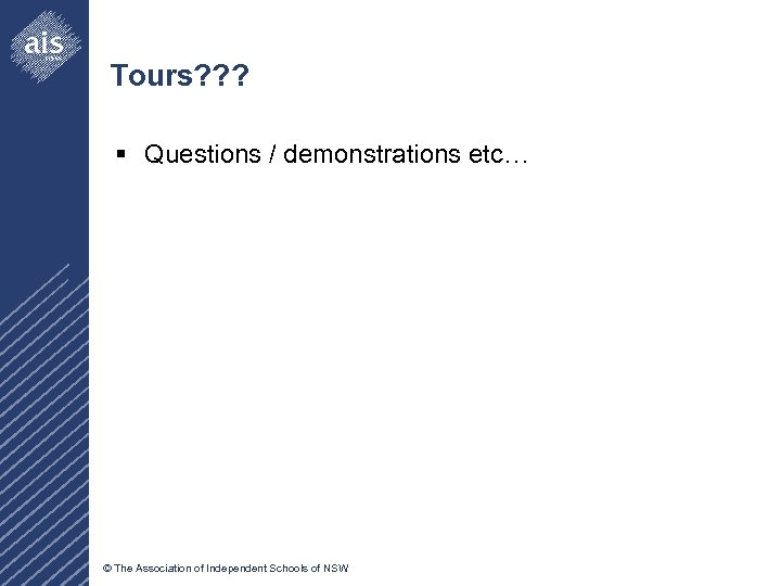 Tours? ? ? § Questions / demonstrations etc… © The Association of Independent Schools