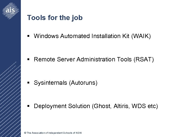 Tools for the job § Windows Automated Installation Kit (WAIK) § Remote Server Administration