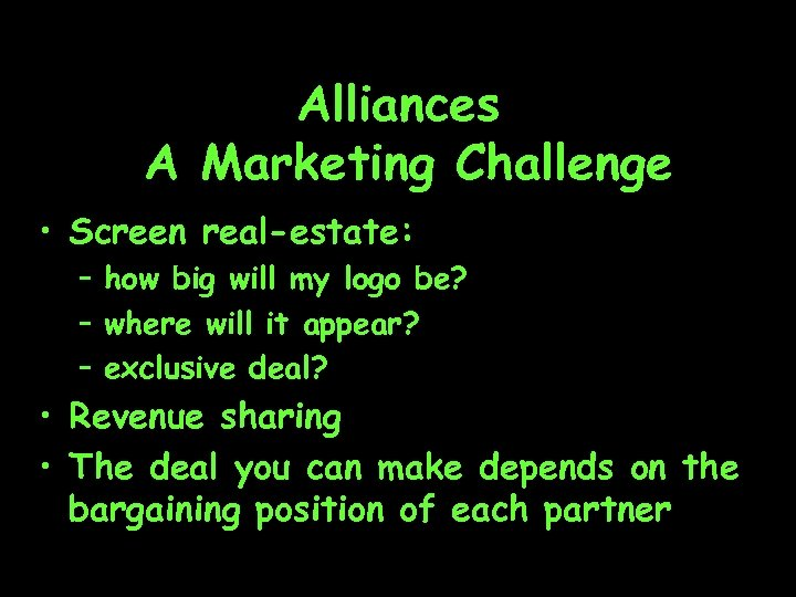 Alliances A Marketing Challenge • Screen real-estate: – how big will my logo be?