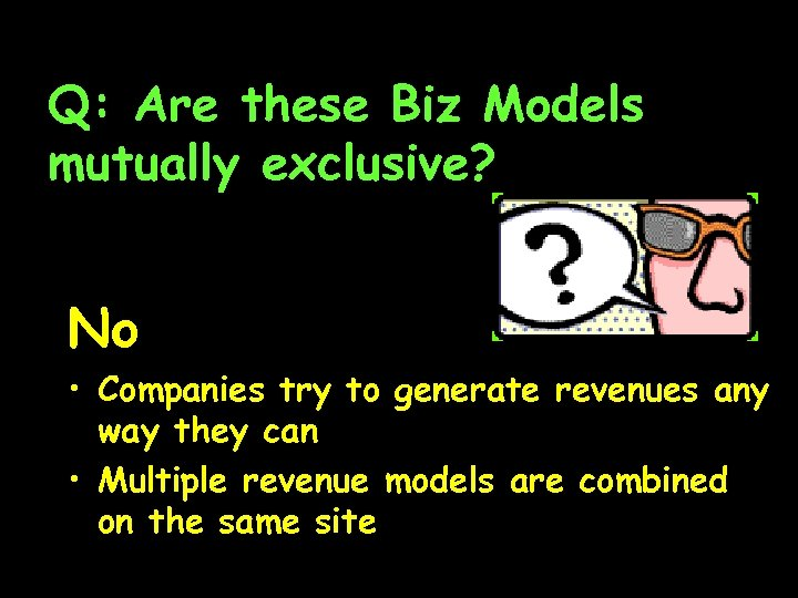 Q: Are these Biz Models mutually exclusive? No • Companies try to generate revenues