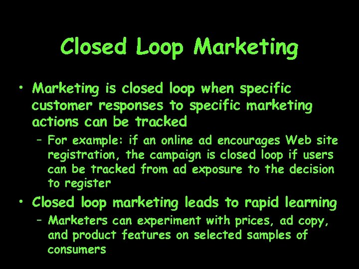 Closed Loop Marketing • Marketing is closed loop when specific customer responses to specific
