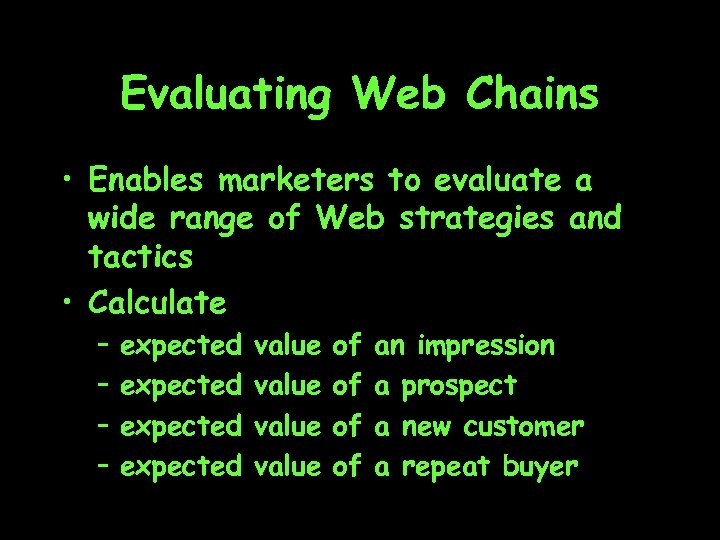 Evaluating Web Chains • Enables marketers to evaluate a wide range of Web strategies