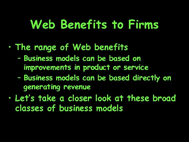 Web Benefits to Firms • The range of Web benefits – Business models can