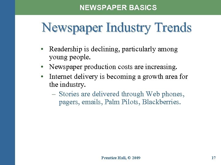 NEWSPAPER BASICS Newspaper Industry Trends • Readership is declining, particularly among young people. •