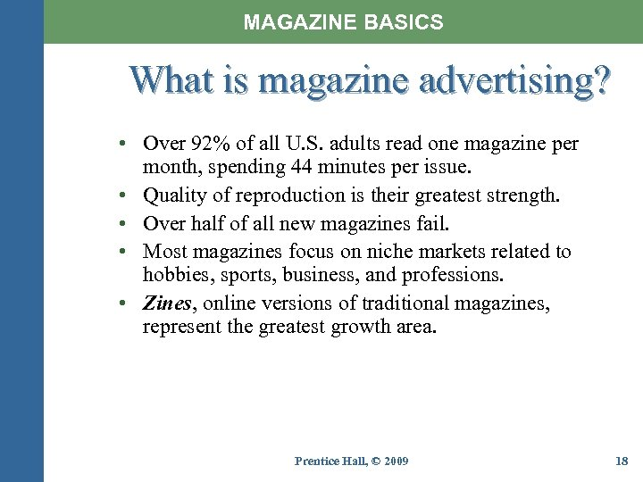 MAGAZINE BASICS What is magazine advertising? • Over 92% of all U. S. adults