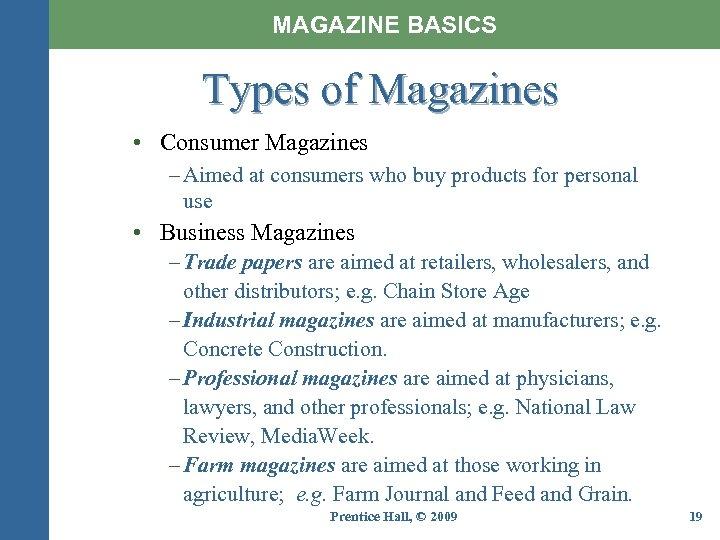 MAGAZINE BASICS Types of Magazines • Consumer Magazines – Aimed at consumers who buy
